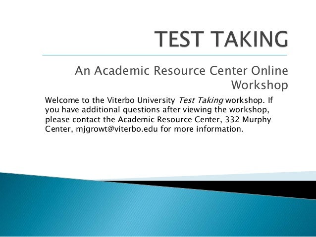 An Academic Resource Center Online Workshop Welcome to the Viterbo University Test Taking workshop. If you have additional...