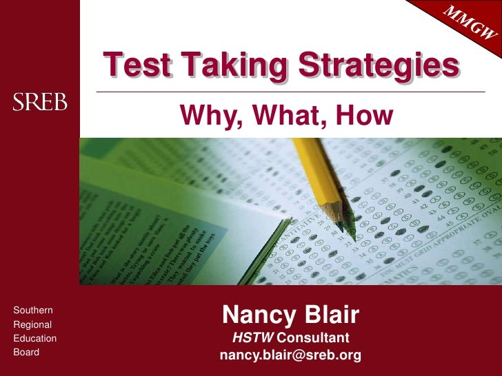 Test Taking Strategies<br />Why, What, How<br />Nancy BlairHSTW Consultantnancy.blair@sreb.org<br />