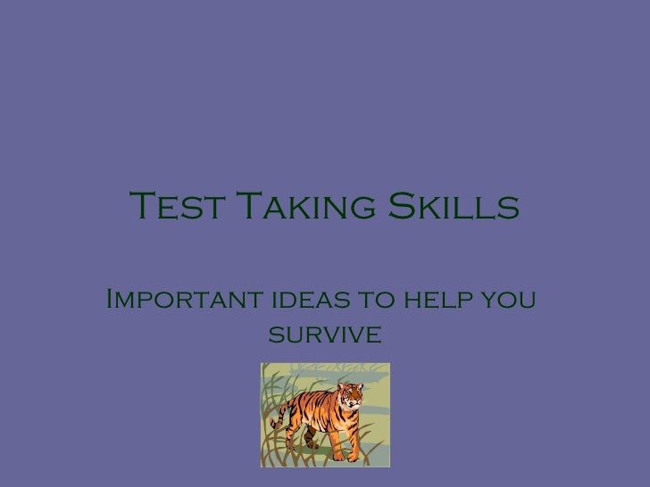 Test Taking Skills Important ideas to help you  survive