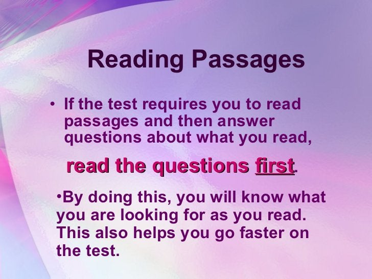 Reading Passages <ul><li>If the test requires you to read passages and then answer questions about what you read,  </li></...