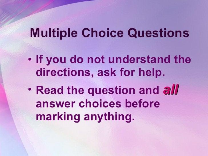 Multiple Choice Questions <ul><li>If you do not understand the directions, ask for help. </li></ul><ul><li>Read the questi...