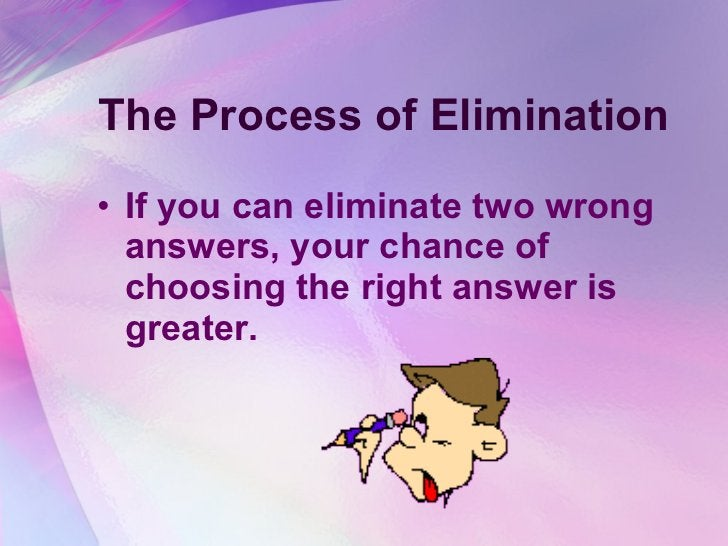 The Process of Elimination <ul><li>If you can eliminate two wrong answers, your chance of choosing the right answer is gre...
