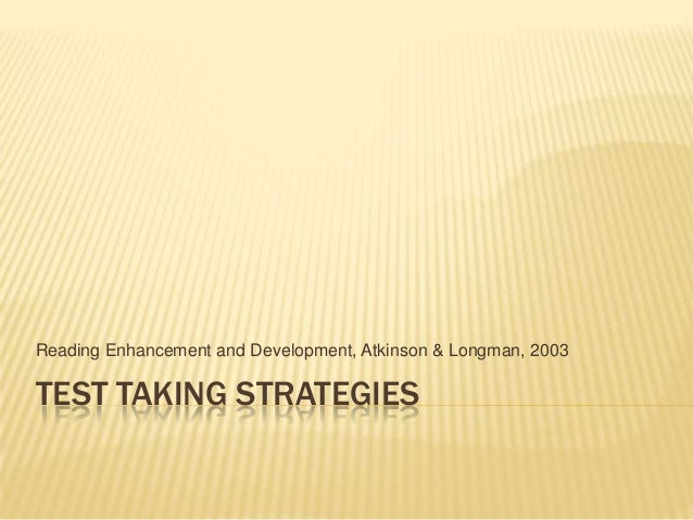 TEST TAKING STRATEGIES Reading Enhancement and Development, Atkinson & Longman, 2003