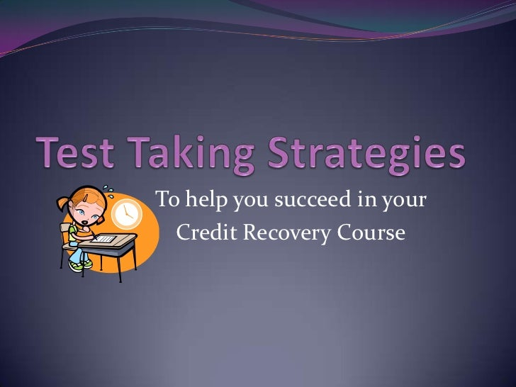 Test Taking Strategies<br />To help you succeed in your <br />Credit Recovery Course<br />