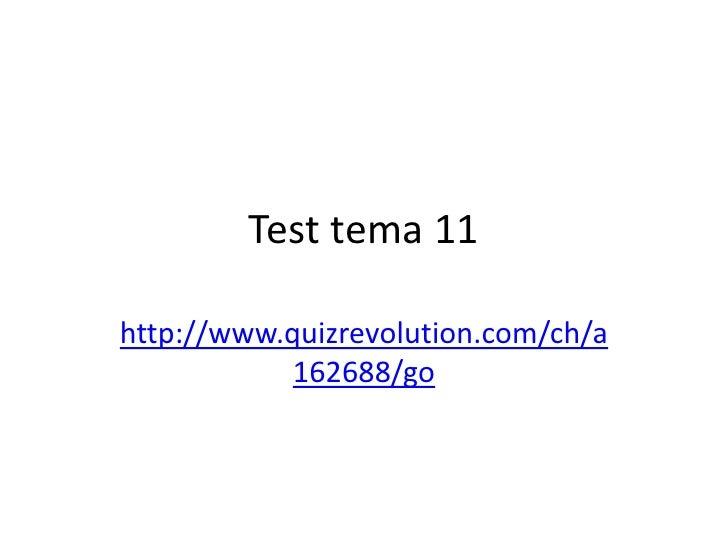Test tema 11http://www.quizrevolution.com/ch/a            162688/go