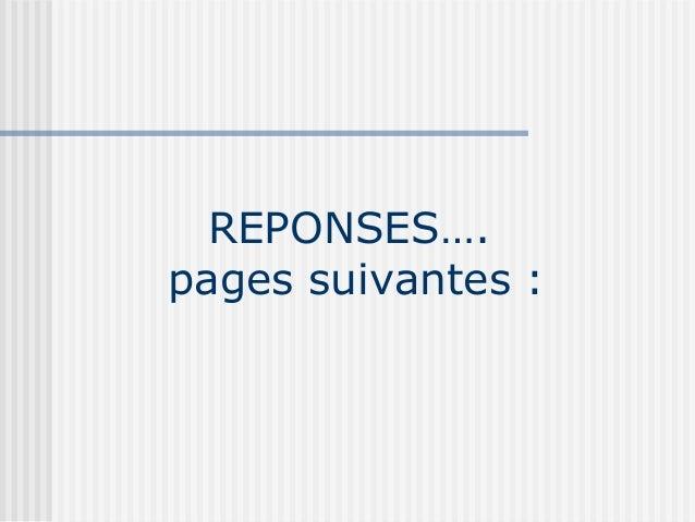 REPONSES….pages suivantes :