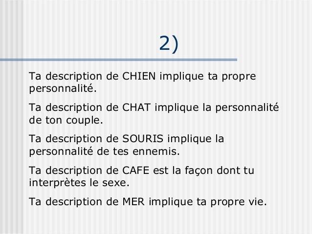 2)Ta description de CHIEN implique ta proprepersonnalité.Ta description de CHAT implique la personnalitéde ton couple.Ta d...