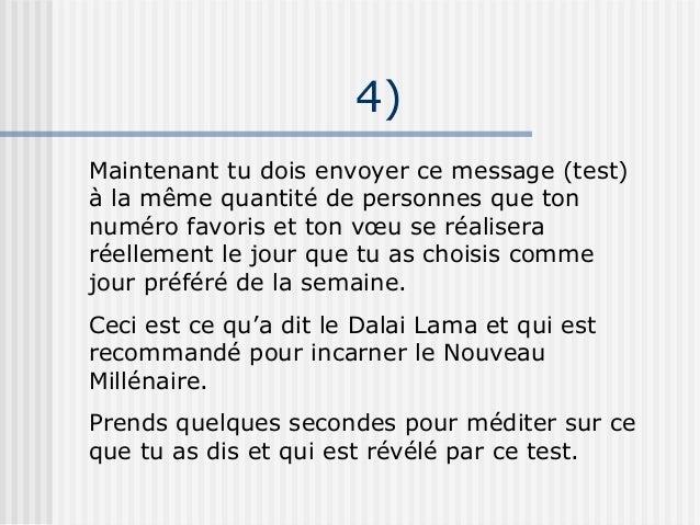 4)Maintenant tu dois envoyer ce message (test)à la même quantité de personnes que tonnuméro favoris et ton vœu se réaliser...