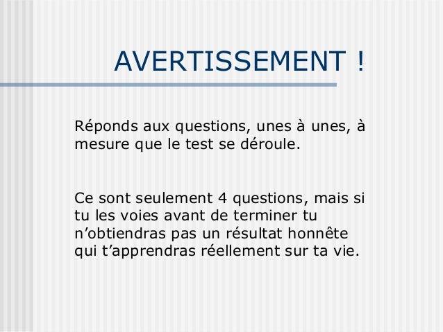 AVERTISSEMENT !Réponds aux questions, unes à unes, àmesure que le test se déroule.Ce sont seulement 4 questions, mais situ...