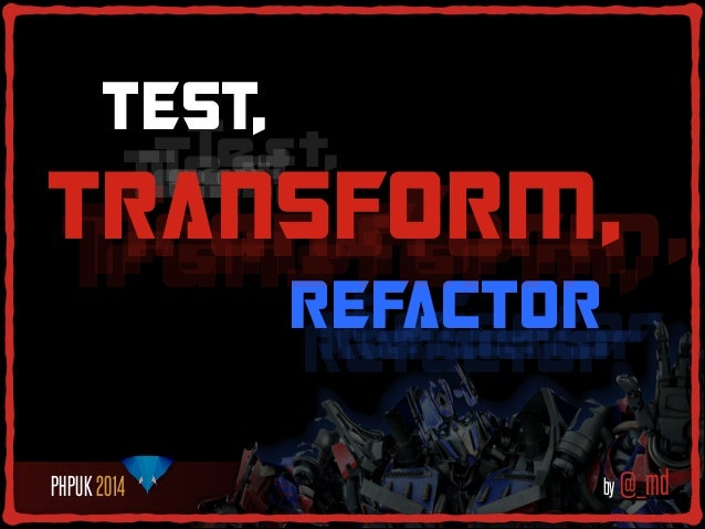TEST, Test, Test, Test, Test,  TRANSFORM, Transform, Transform,  Transform, REFACTOR  Refactor Refactor Refactor Refactor ...