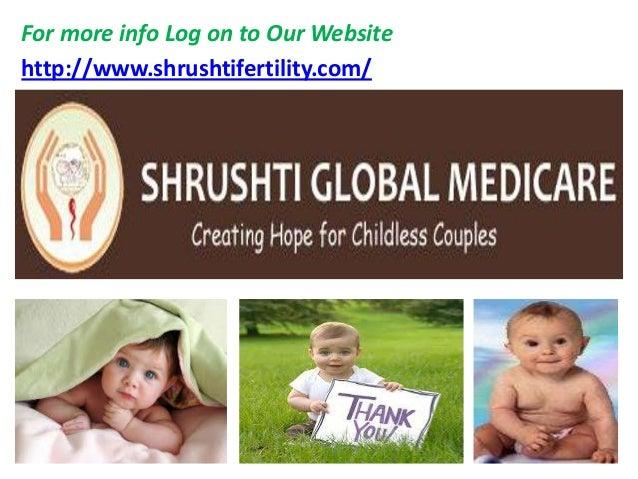 For more info Log on to Our Website http://www.shrushtifertility.com/