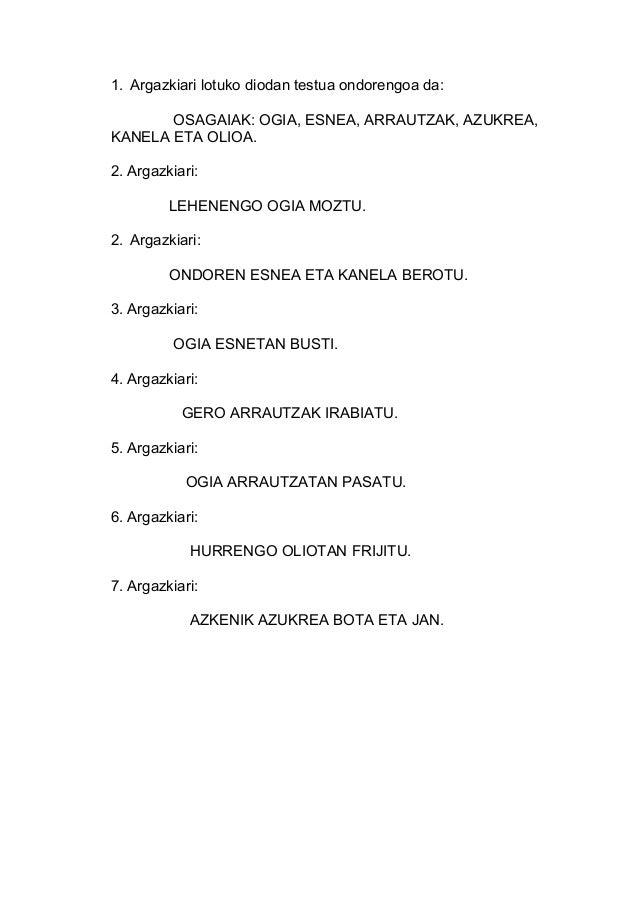 1. Argazkiari lotuko diodan testua ondorengoa da: OSAGAIAK: OGIA, ESNEA, ARRAUTZAK, AZUKREA, KANELA ETA OLIOA. 2. Argazkia...