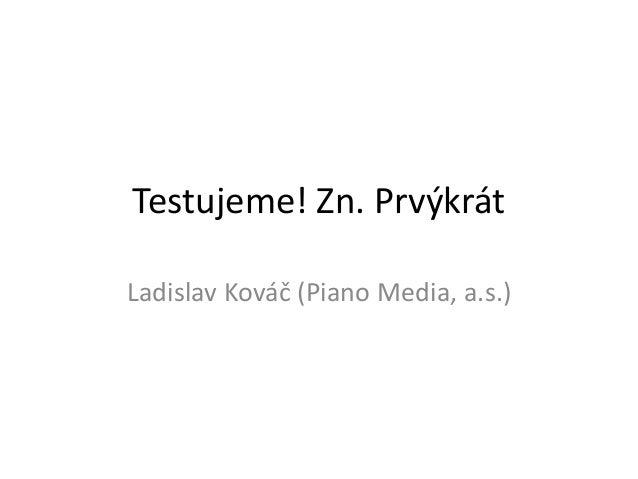 Testujeme! Zn. PrvýkrátLadislav Kováč (Piano Media, a.s.)