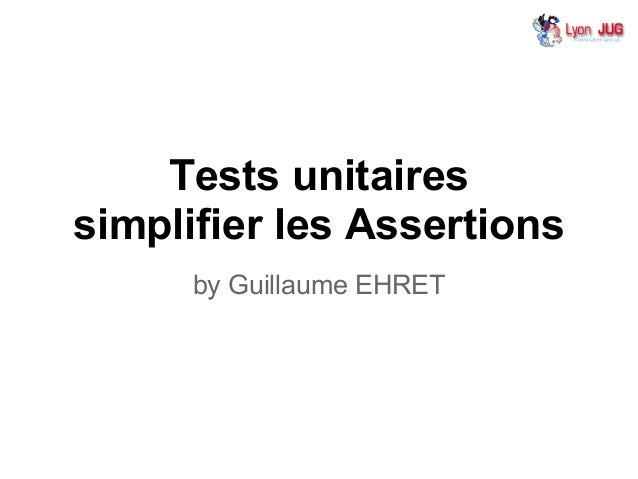 Tests unitairessimplifier les Assertionsby Guillaume EHRET