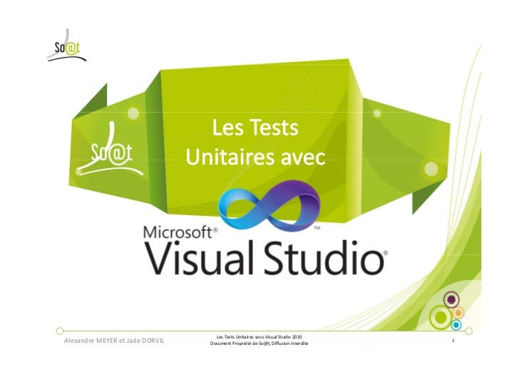 Les Tests Unitaires sous Visual Studio 2010Alexandre MEYER et Jade DORVIL   Document Propriété de So@t, Diffusion Interdit...
