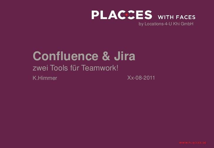 by Locations-4-U Khi GmbHConfluence & Jirazwei Tools für Teamwork!K.Himmer                   Xx-08-2011