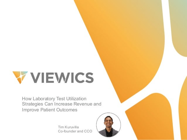 How Laboratory Test Utilization  Strategies Can Increase Revenue and  Improve Patient Outcomes Tim Kuruvilla C...