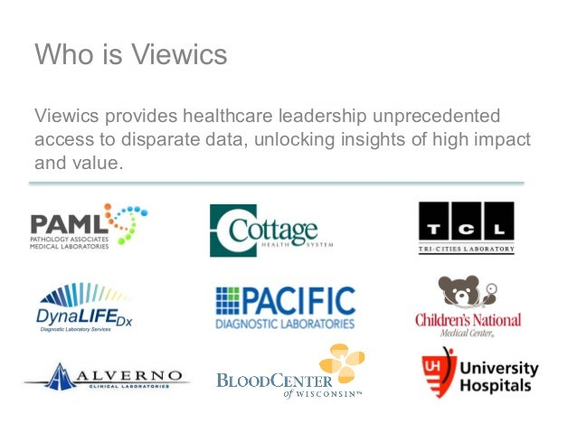 Who is Viewics Viewics provides healthcare leadership unprecedented  access to disparate data, unlocking insig...
