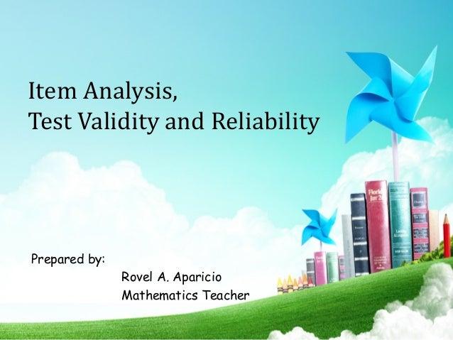 Item Analysis, Test Validity and Reliability Prepared by: Rovel A. Aparicio Mathematics Teacher
