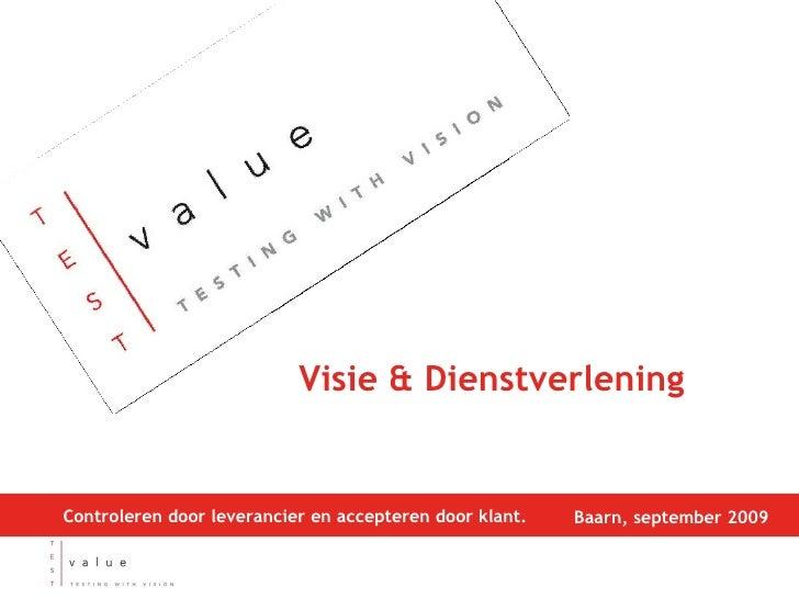 Visie & Dienstverlening Baarn, september 2009 Controleren door leverancier en accepteren door klant.