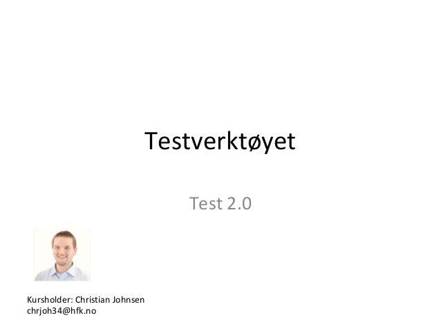 Testverktøyet Test 2.0  Kursholder: Christian Johnsen chrjoh34@hfk.no