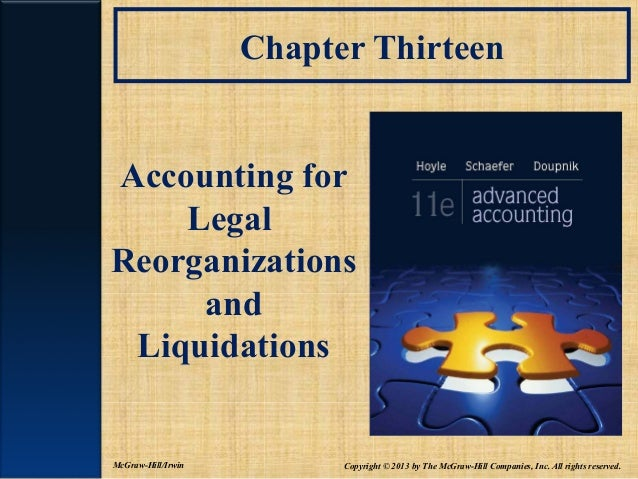 Chapter Thirteen Accounting for Legal Reorganizations and Liquidations  McGraw-Hill/Irwin  Copyright © 2013 by The McGraw-...