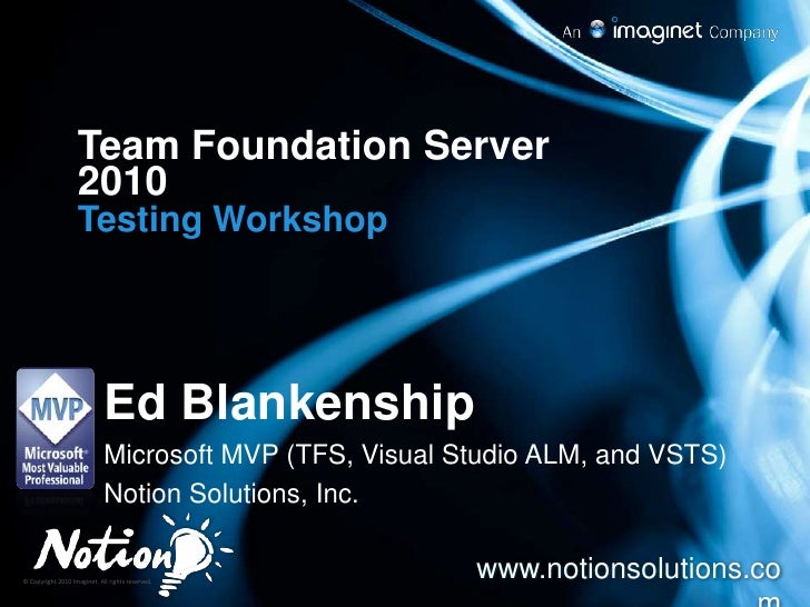 Team Foundation Server 2010 Testing Workshop Ed Blankenship Microsoft MVP (TFS, Visual Studio ALM, and VSTS) Notion Soluti...
