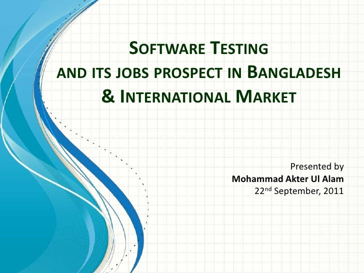 Software Testing and its jobs prospect in Bangladesh & International Market<br />Presented by <br />Mohammad AkterUlAlam<b...