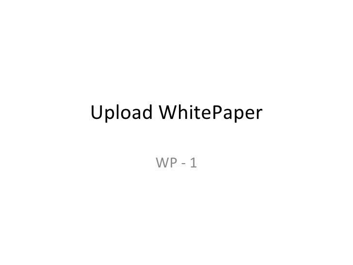 Upload WhitePaper      WP - 1