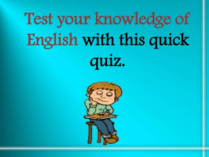 Test your knowledge ofEnglish with this quick         quiz.