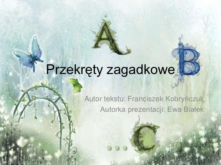 Przekręty zagadkowe     Autor tekstu: Franciszek Kobryńczuk         Autorka prezentacji: Ewa Białek          …