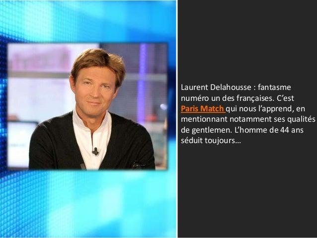 Laurent Delahousse : fantasme numéro un des françaises. C'est Paris Match qui nous l'apprend, en mentionnant notamment ses...