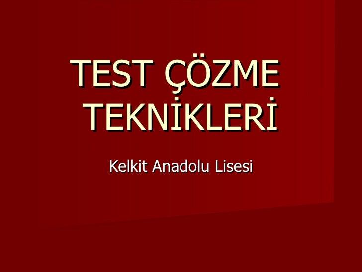 TEST ÇÖZME  TEKNİKLERİ Kelkit Anadolu Lisesi