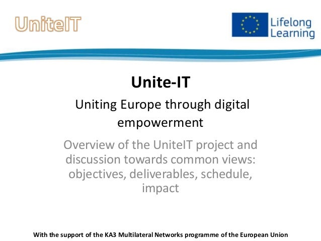 Unite-IT Uniting Europe through digital empowerment Overview of the UniteIT project and discussion towards common views: o...