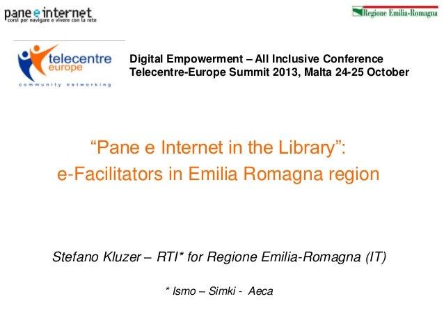"Digital Empowerment – All Inclusive Conference Telecentre-Europe Summit 2013, Malta 24-25 October  ""Pane e Internet in the..."