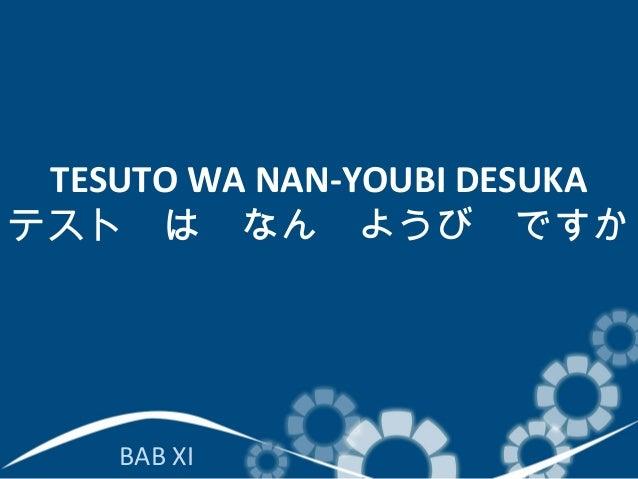 TESUTO WA NAN-YOUBI DESUKA テスト は なん ようび ですか  BAB XI