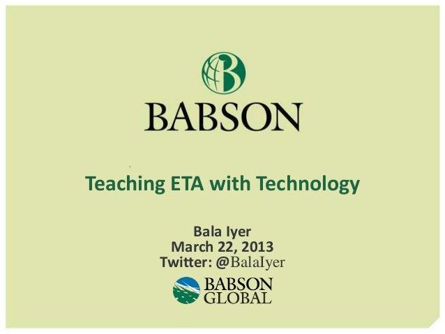Teaching ETA with Technology            Bala Iyer        March 22, 2013       Twitter: @BalaIyer