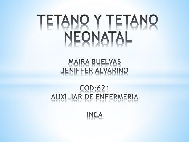 QUE ES EL TETANO? CAUSAS SINTOMA TRATAMIENTO POSIBLES COMPLICACIONES PREBENCION QUE ES EL TETANO NEONATAL? ASPECTO...