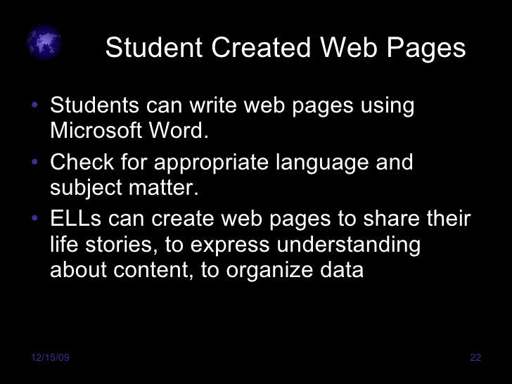 Student Created Web Pages <ul><li>Students can write web pages using Microsoft Word. </li></ul><ul><li>Check for appropria...