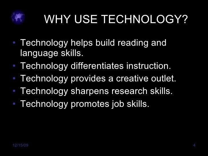 WHY USE TECHNOLOGY? <ul><li>Technology helps build reading and language skills. </li></ul><ul><li>Technology differentiate...