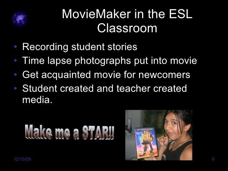 MovieMaker in the ESL Classroom <ul><li>Recording student stories </li></ul><ul><li>Time lapse photographs put into movie ...