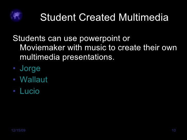 Student Created Multimedia <ul><li>Students can use powerpoint or Moviemaker with music to create their own multimedia pre...
