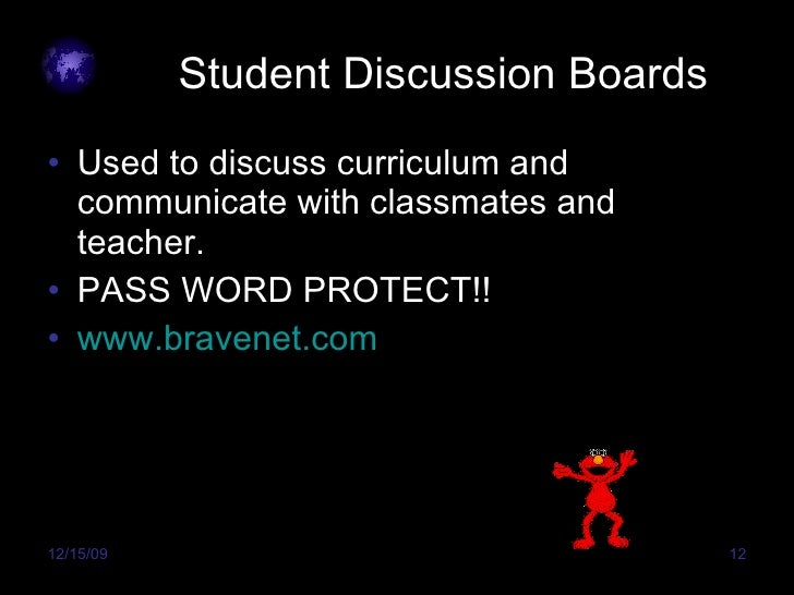 Student Discussion Boards <ul><li>Used to discuss curriculum and communicate with classmates and teacher. </li></ul><ul><l...