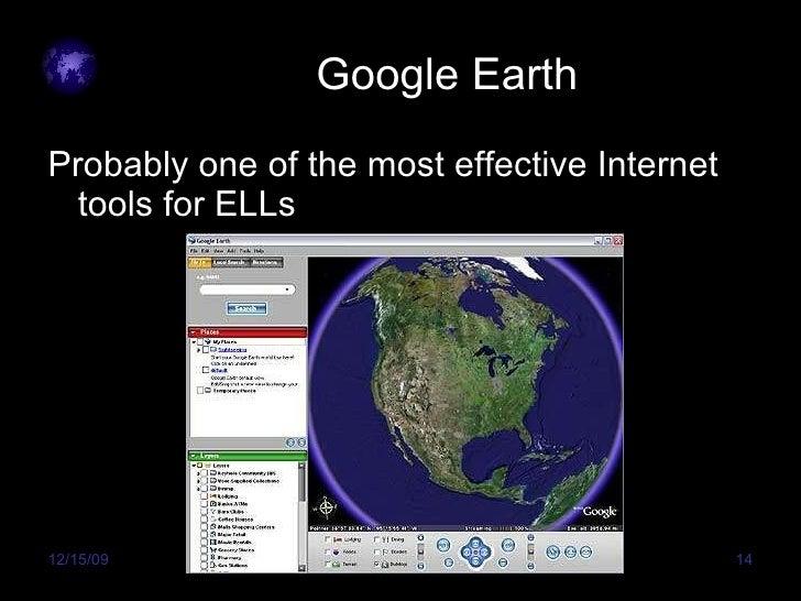Google Earth <ul><li>Probably one of the most effective Internet tools for ELLs </li></ul>