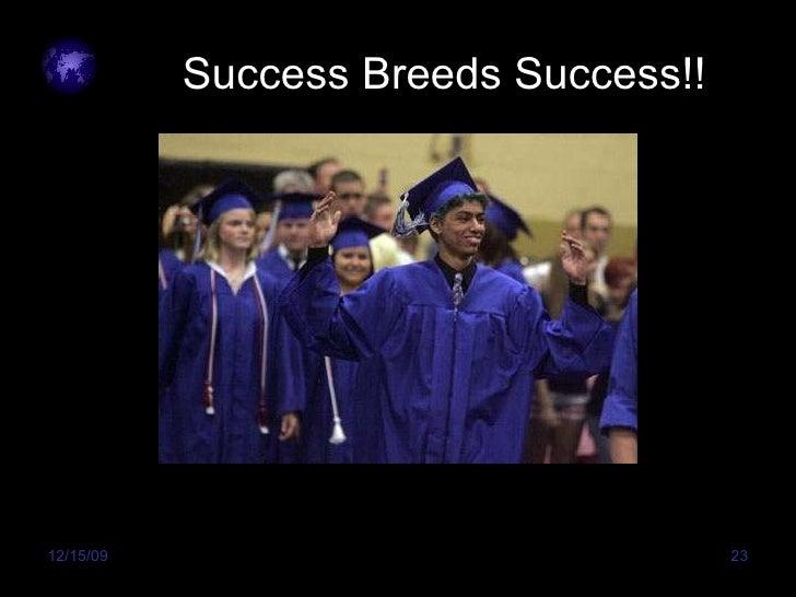 Success Breeds Success!!