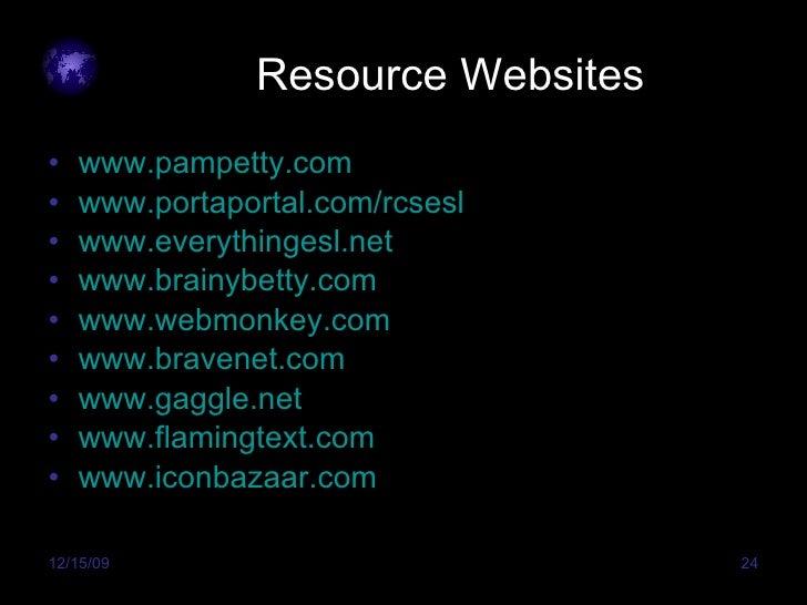 Resource Websites <ul><li>www.pampetty.com </li></ul><ul><li>www.portaportal.com/rcsesl </li></ul><ul><li>www.everythinges...