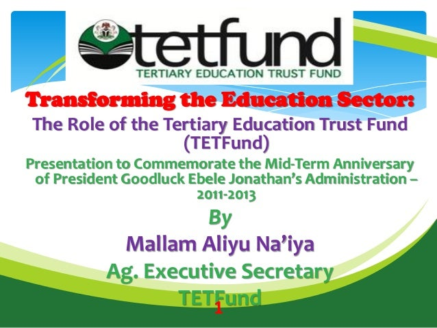 Transforming the Education Sector:The Role of the Tertiary Education Trust Fund(TETFund)Presentation to Commemorate the Mi...