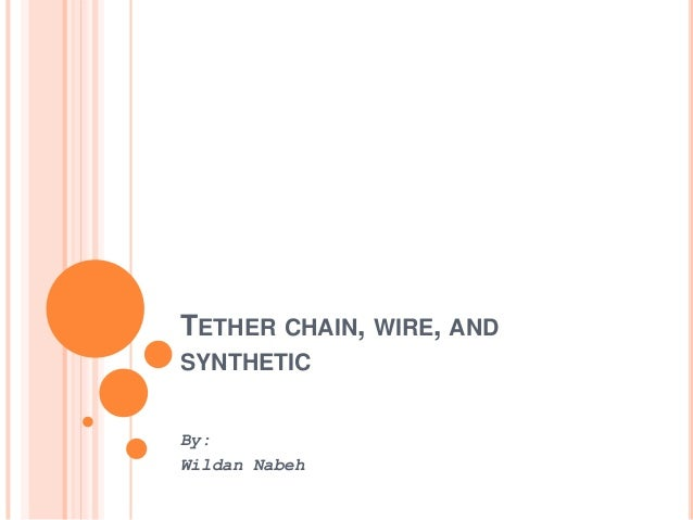 TETHER CHAIN, WIRE, AND SYNTHETIC By: Wildan Nabeh