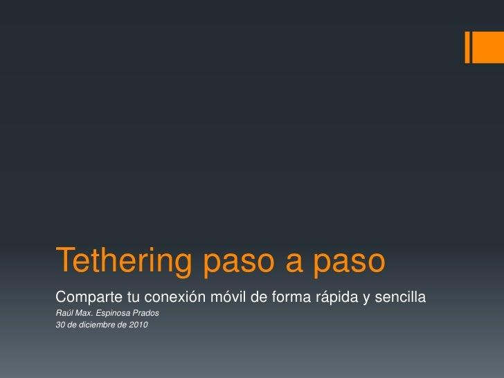 Tethering paso a paso<br />Comparte tu conexión móvil de forma rápida y sencilla<br />Raúl Max. Espinosa Prados<br />30 de...