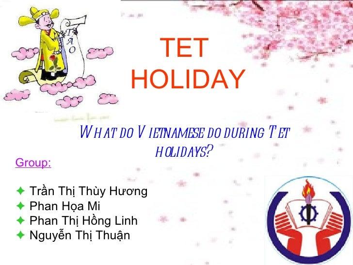 Group:    Trần Thị Thùy Hương     Phan Họa Mi    Phan Thị Hồng Linh    Nguyễn Thị Thuận TET  HOLIDAY What do Vietnames...